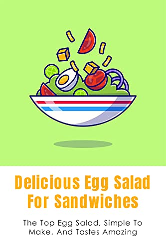 Delicious Egg Salad For Sandwiches: The Top Egg Salad, Simple To Make, And Tastes Amazing: Vegetarian Breakfast Sandwich No Egg (English Edition)