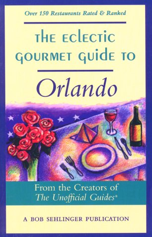 The Eclectic Gourmet Guide to Orlando (The Eclectic Gourmet Dining Guide Series)